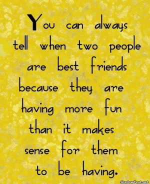 Having Fun With Friends Quotes And Sayings More fun than makes sense