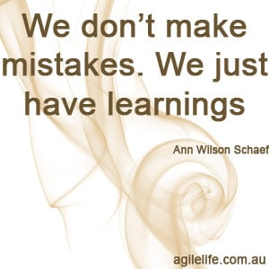 We don't make mistakes. We just have learnings – Ann Wilson Schaef