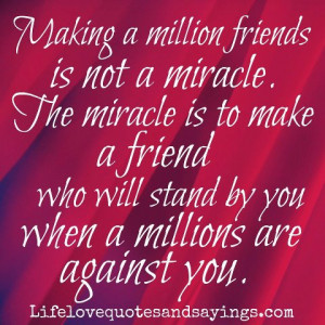 ... make a friend who will stand by you when a millions are against you