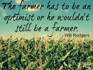 The farmer has to be an optimist or he wouldn't still be a farmer ...