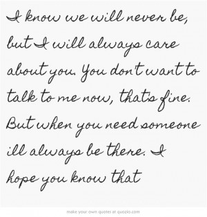 know we will never be, but I will always care about you. You…