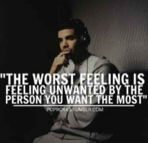 ... is feeling unwanted by the person you want the most.