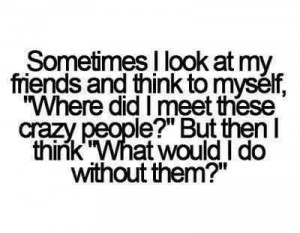 Funny friendship facebook Quotes - Where did i meet these crazy people
