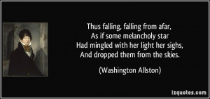 Thus falling, falling from afar, As if some melancholy star Had ...