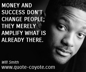 quotes - Money and success don't change people; they merely amplify ...