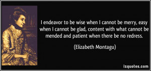 ... be mended and patient when there be no redress. - Elizabeth Montagu