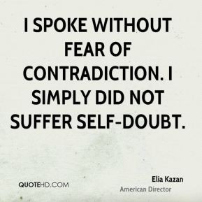 Elia Kazan - I spoke without fear of contradiction. I simply did not ...