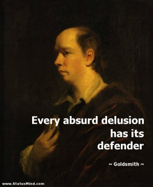 Every absurd delusion has its defender - Goldsmith Quotes - StatusMind ...