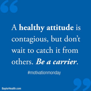 healthy attitude is contagious but don't wait to catch it from ...