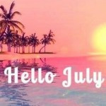 Hello July July Goodbye June Hello July Hello July Quotes