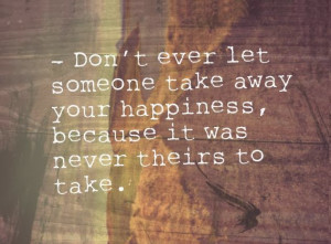 Wallpaper on Happiness: Never let someone take away Your Happiness