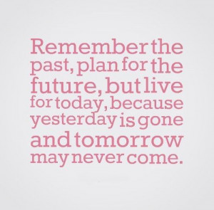 ... yesterday is gone and tomorrow may never come. #Life #Yesterday #