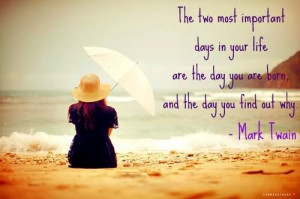 The Two Most Important Days In Your Life~ Happiness Quote