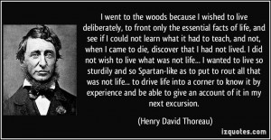 went to the woods because I wished to live deliberately, to front ...
