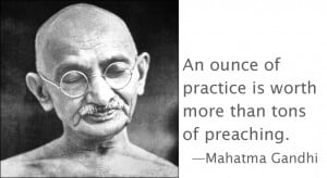 An Ounce Of Practice Is Worth More Than Tons Of Preaching