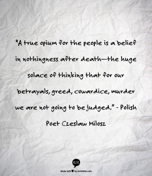 "... murder we are not going to be judged."" - Polish Poet Czeslaw Milosz"