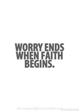 Worry ends when faith Begins, Bible says faith kills worries, if you ...