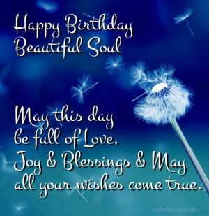 Happy birthday beautiful soul may this day be full of love, joy ...