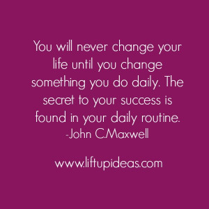 ... until-you-change-something-daily-secret-to-success-quotes-john-maxwell