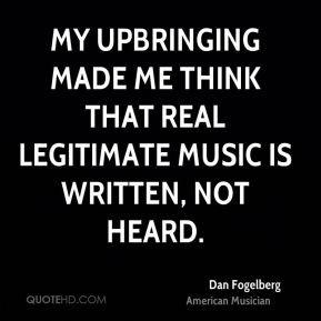 Dan Fogelberg - My upbringing made me think that real legitimate music ...