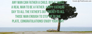 any man can father a child pictures but it takes a real man to be a ...