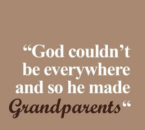 God Couldnt Be Everywhere And So He Made Grandparents - Grand Parents ...