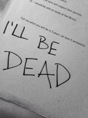In 5 years I'll be dead - emo quote, sad, lonely, depressing