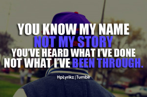 hplyrikz:You know my name, not my story. You've heard what I've ...