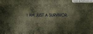 AM JUST A SURVIVOR Profile Facebook Covers