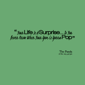 Quotes Picture: your life is a surprise so you never know when your ...