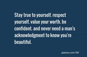 Quote #758: Stay true to yourself. respect yourself. value your worth ...