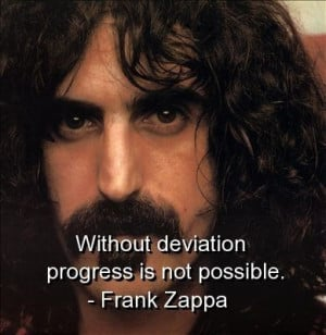 Frank zappa, quotes, sayings, deviation, progress, brainy quote