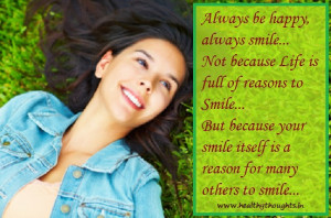 be happy always smile not because life is full of reasons to smile ...