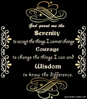 God grant me the Serenity to accept the Things I cannot change ...