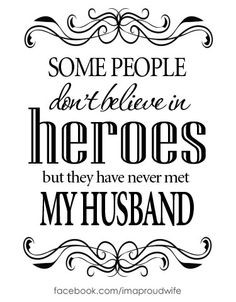 in heroes but they have never met my husband. He is the most amazing ...