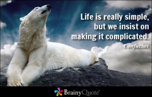Quotes About Life Being Complicated Life is really simple,