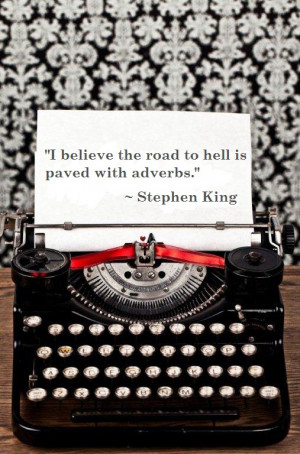 ... the road to hell is paved with adverbs.
