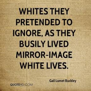 Gail Lumet Buckley - Whites they pretended to ignore, as they busily ...
