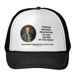 Benjamin Franklin Genius Without Education Quote Trucker Hat