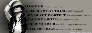 JUDGE ME,and I'll prove you wrongTELL ME WHAT TO DO, and I'll tell you ...