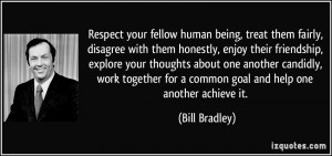 quote-respect-your-fellow-human-being-treat-them-fairly-disagree-with ...