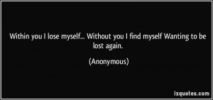 you I lose myself... Without you I find myself Wanting to be lost ...