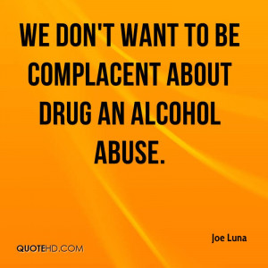 ... Want To Be Complacement About Drug An Alcohol Abuse - Alcohol Quote