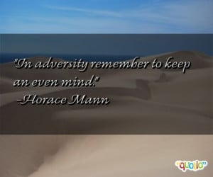 In adversity remember to keep an even mind .