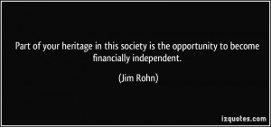 ... is the opportunity to become financially independent. - Jim Rohn