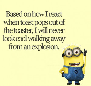 WHEN THE TOAST POPS UP… #ALWAYSAWRECK #MINIONSQUOTE #FUNNY