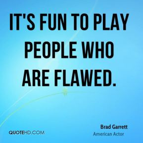Brad Garrett - It's fun to play people who are flawed.