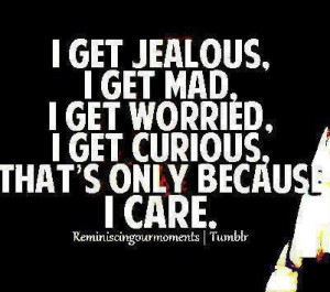 care you thats why i get jealous :@