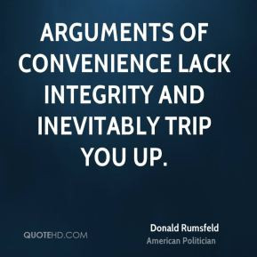 ... Arguments of convenience lack integrity and inevitably trip you up