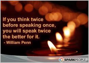 ... twice before speaking once, you will speak twice the better for it